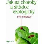 Jak na choroby a škůdce ekologicky - Biozahrada - Bob Flowerdew