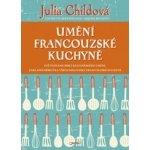 Umění francouzské kuchyně - Julia Childová, Louisette Berthollová, Simone Becková