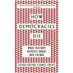How Democracies Die - Steven Levitsky, Daniel Ziblatt