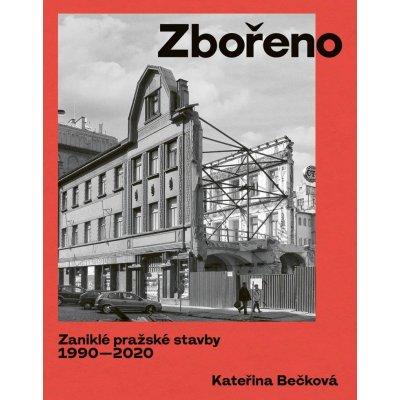 Zbořeno: Zaniklé pražské stavby 1990-2020 - Bečková Kateřina, Vázaná
