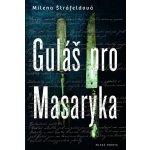 Guláš pro Masaryka - Milena Štráfeldová