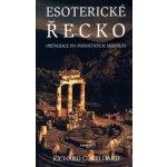 Esoterické Řecko -- Průvodce po posvátných místech Richard G. Geldard
