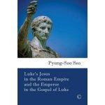 Luke 's Jesus in the Roman Empire and the Emperor in the Gospel of Luke