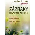 Zázraky moderních dnů -- Zázračné okamžiky a neobyčejné příběhy lidí z celého světa... - Louise L. Hay