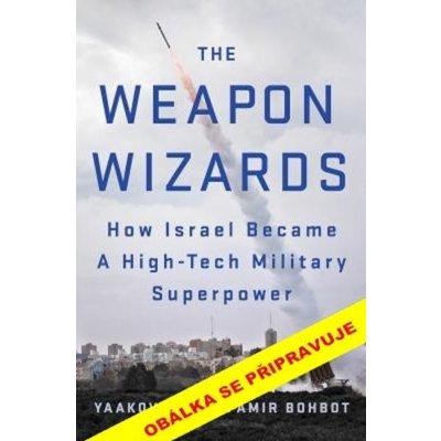 Zázračné zbraně - Jak se Izrael stal vyspělou vojenskou supervelmocí - Katz Jaakov, Bochbot Amir