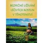 Knihy Bezpečné užívání léčivých rostlin v těhotenství (Mgr. Lenka Sobková)