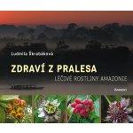Zdraví z pralesa. Léčivé rostliny Amazonie - Ludmila Škrabáková - Eminent