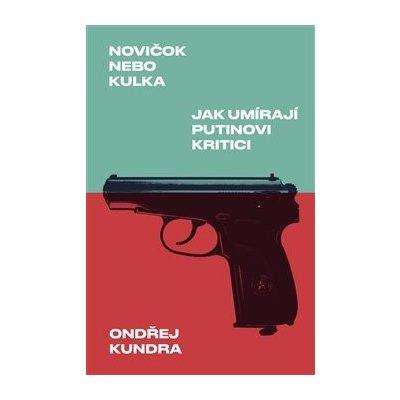 Novičok nebo kulka: Jak umírají Putinovi kritici - Ondřej Kundra