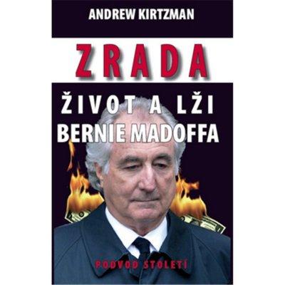 Zrada Život a lži Bernie Madoffa - Podvod století - Kirtzman Andrew