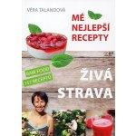 Živá strava Mé nejlepší recepty: Talandová Věra