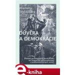 Důvěra a demokracie. Přehled sociologických teorií důvěry od Tocquevilla po transformaci v postkomunistických zemích - Markéta Sedláčková e-kniha