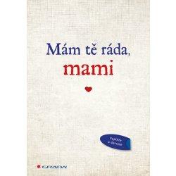 Mám tě ráda, mami - Originální vyznání, které můžete vyplnit a darovat - neuveden