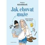 Jak chovat muže aneb Manuál pro otrlé - Daniela Kovářová
