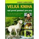 Velká kniha rad první pomoci pro psy - Harvey Carruthers