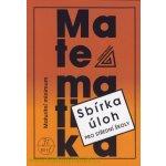 Matematika - Maturitní minimum - Sbírka úloh pro střední školy - Kubát Josef