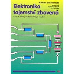 Elektronika tajemství zbavená - Kniha 1  Pokusy se stejnosměrným proudem - Adrian  Schommers 7d6e95c3028