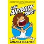 Can Anybody Sing? - Colliver Amanda