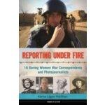 Reporting Under Fire - Hollihan Kerrie Logan