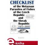 Checklist of the Metazoan Parasites of Fishes of the Czech republic and the Slovak Republic - František Moravec