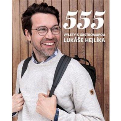 555 Výlety s Gastromapou Lukáše Hejlíka - Hejlík Lukáš