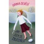 Jak jsem se zbláznila - Ivanka Devátá