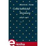 Česká katolická literatura v evropském kontextu. 1848 - 1918 - Martin C. Putna e-kniha