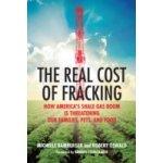 Real Cost of Fracking - Bamberger Michelle, Oswald Robert, Steingraber Sandra