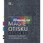 Magie otisku - Grafické techniky a technologie tisku - Ondřej Michálek