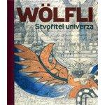 Adolf Wölfli. Stvořitel univerza Adolf Wölfli