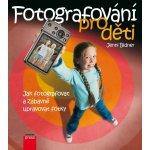 Digitální fotografie pro děti. Jak fotografovat, ukládat a zábavně upravovat vaše fotky Jenni Bidner