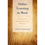 Online Learning in Music: Foundations, Frameworks, and Practices - Bowman Judith