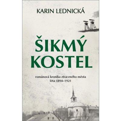 Šikmý kostel - Románová kronika ztraceného města, léta 1894-1921 - Lednická Karin