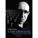 Vyšetřovatel - Démoni balkánské války a světská spravedlnost - Dzuro Vladimír
