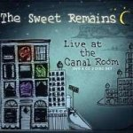Live At The Canal Room / The Sweet Remains