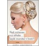 Než milenec na střeše… lepší vrabec v hrsti - Alena Jakoubková