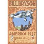 Amerika 1927. Lindbergh: Letci a hrdinové transatlantiku Bill Bryson Pragma