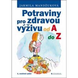 Potraviny pro zdravou výživu od A do Z - Jarmila Mandžuková