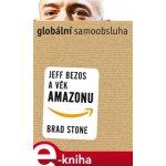 Globální samoobsluha. Jeff Bezos a věk Amazonu - Brad Stone