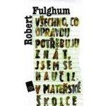 Všechno, co opravdu potřebuju znát... - Robert Fulghum