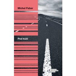 Pod kůží - Michel Faber