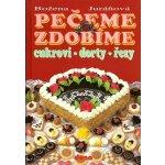 Pečeme zdobíme -- cukroví-dorty-řezy - Božena Juráňová, Vladimír Doležal, Miloslav Martenek