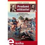 Prodané vítězství. Poslední válka za osvobození Itálie 1866 - Luboš Taraba e-kniha