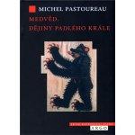 Medvěd. Příběh svrženého krále - Michel Pastoureau