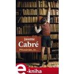 Přiznávám, že… - Jaume Cabré