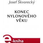 Konec nylonového věku - Josef Škvorecký
