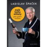 Malá kniha etikety pro celou rodinu -- Praktické rádce pro důležité příležitosti - Ladislav Špaček