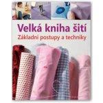 Velká kniha šití Základní postupy a techniky