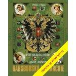 Habsburská monarchie - Dějiny Rakouska-Uherska slovem i obrazem - Wagner Wilhelm J.
