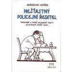 Nešťastný policejní ředitel -- Neznáme a nové nalezené texty - Hašek Jaroslav