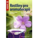 Rostliny pro aromaterapii - 90 vonných rostlin, jejich znaky a způsob využití - Germann Gudrun a Peter